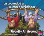 La Gravedad a Nuestro Alrededor/Gravity All Around (Pebble Bilinguel/Billingual: Ciencia Fisica/Physical Science)