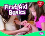 First Aid Basics (Pebble Plus: Health and Your Body)