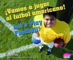 Vamos A Jugar al Futbol Americano!/Let's Play Football! (Deportes y Actividades/Sports and Activities)