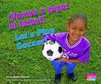 Vamos A Jugar al Futbol!/Let's Play Soccer! (Deportes y Actividades/Sports and Activities)