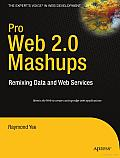 Pro Web 2.0 Mashups: Remixing Data and Web Services