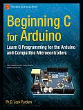 Beginning C for Arduino Learn C Programming for the Arduino & Compatible Microcontrollers