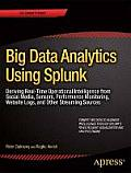 Big Data Analytics Using Splunk: Deriving Operational Intelligence from Social Media, Machine Data, Existing Data Warehouses, and Other Real-Time Stre
