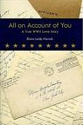 All on Account of You: A True WWII Love Story