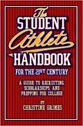 Student Athlete Handbook for the 21st Century: A Guide to Recruiting, Scholarships, and Prepping for College