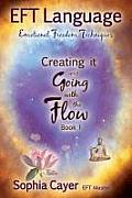 Eft Language Creating It & Going with the Flow Book One