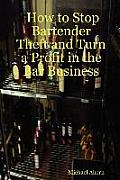 How to Stop Bartender Theft and Turn a Profit in the Bar Business