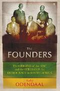 Founders: the Origins of the African National Congress and the Struggle for Democracy