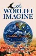 The World I Imagine: A Creative Manual for Ending Poverty and Building Peace