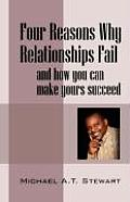 Four Reasons Why Relationships Fail: And How You Can Make Yours Succeed