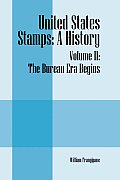 United States Stamps: A History - Volume II: The Bureau Era Begins