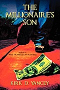 The Millionaire's Son: Author Of: When the Pathway Cries in Darkness