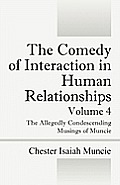 The Comedy of Interaction in Human Relationships - Volume 4: The Allegedly Condescending Musings of Muncie