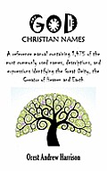 God Christian Names: A Reference Manual Containing 1,475 of the Most Commonly Used Names, Descriptions, and Expressions Identifying the Gre