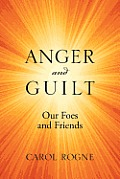 Anger and Guilt: Our Foes and Friends