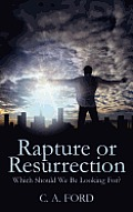 Rapture or Resurrection: Which Should We Be Looking For?