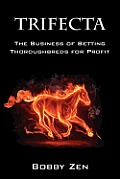 Trifecta: The Business of Betting Thoroughbreds for Profit