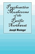 Psychoactive Mushrooms of the Pacific Northwest