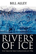 Rivers of Ice The Yakutat Bay Expedition of 1906
