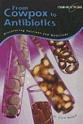 From Cowpox to Antibiotics Discovering Vaccines & Medicines