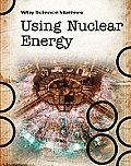 Why Science Matters #2: Using Nuclear Energy