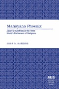 American University Studies: 7, Theology and Religion #270: Mahayana Phoenix: Japan's Buddhists at the 1893 World's Parliament of Religions Cover