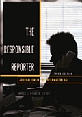Responsible Reporter: Journalism in the Information Age (3RD 09 Edition)