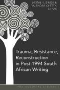 Trauma, Resistance, Reconstruction in Post-1994 South African Writing Cover