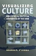 Visualizing Culture: Analyzing the Cultural Aesthetics of the Web (Visual Communication)