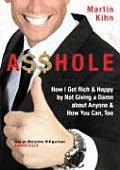 A$$hole: How I Got Rich & Happy by Not Giving a Damn about Anyone and How You Can, Too