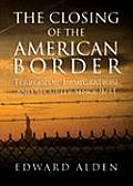 The Closing of the American Border: Terrorism, Immigration and Security Since 9/11