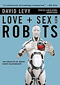 Love + Sex with Robots: The Evolution of Human-Robot Relationships