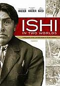 Ishi in Two Worlds: A Biography of the Last Wild Indian in North America [With Earbuds]