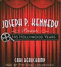 Joseph P. Kennedy Presents His Hollywood Years
