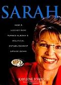 Sarah: How a Hockey Mom Turned Alaska's Political Establishment Upside Down