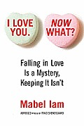 I Love You. Now What?: Falling in Love Is a Mystery, Keeping It Isn't [With Earbuds]