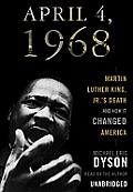 April 4, 1968: Martin Luther King, Jr.'s Death and How It Changed America [With Headphones]