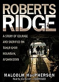 Roberts Ridge: A True Story of Courage and Sacrifice on Takur Ghar Mountain, Afghanistan [With Earbuds]