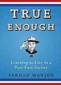 True Enough: Learning to Live in a Post-Fact Society [With Earbuds]
