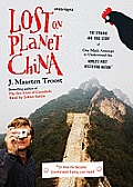 Lost on Planet China: The Strange and True Story of One Man's Attempt to Understand the World's Most Mystifying Nation, or How He Became Com Cover
