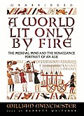 A World Lit Only by Fire: The Medieval Mind and the Renaissance Portrait of an Age [With Earbuds]