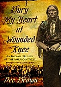 Bury My Heart at Wounded Knee: An Indian History of the American West [With Earbuds]