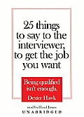25 Things to Say to the Interviewer, to Get the Job You Want: Being Qualified Isn't Enough [With Earbuds]