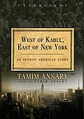 West of Kabul, East of New York: An Afghan American Story [With Earbuds]