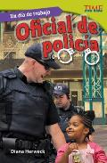 Un D-A de Trabajo: Oficial de Polic-A (All in a Day's Work: Police Officer) (Time for Kids Nonfiction Readers)