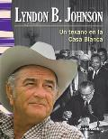 Lyndon B. Johnson: Un Texano En La Casa Blanca (Lyndon B. Johnson: A Texan in the White House) (Primary Source Readers)