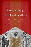 Rediscovering the Church Fathers: Who They Were and How They Shaped the Church