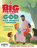 The Big Picture of What God Always Wanted (Gospel Project)