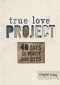 40 Days of Purity for Guys (True Love Project)