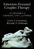 Emotion Focused Couples Therapy The Dynamics of Emotion Love & Power